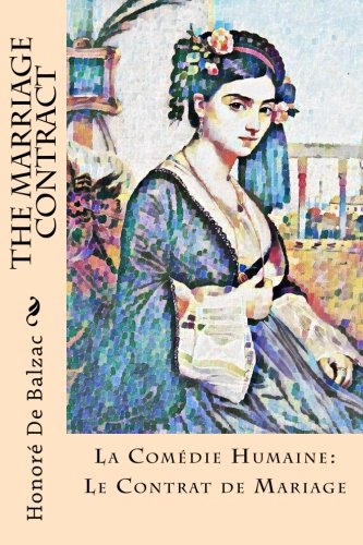 The Marriage Contract: La Comédie Humaine: Le: Balzac, Honore De