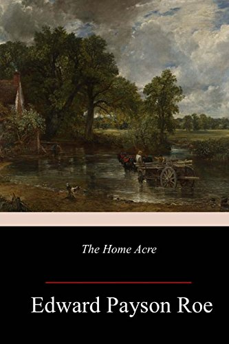 The Home Acre (Paperback): Edward Payson Roe