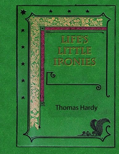 9781981991174: Life's Little Ironies: A Set of Tales with Some Colloquial Sketches Entitled, A Few Crusted Characters