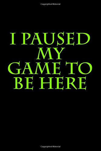 I Paused My Game to Be Here: Blank Lined Journal 6x9 - Funny Gag Gift for Gamers: Active Creative ...