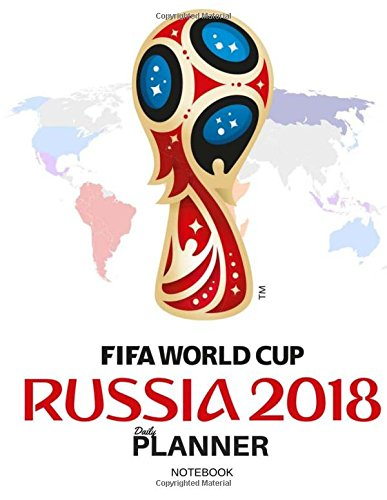 Daily Planner Fifa World Cup Russia 2018: Journals, Daily Planner
