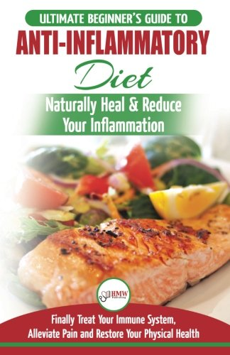 Anti-Inflammatory Diet: The Ultimate Beginner's Guide Plan & 20+ Proven Recipes To ...