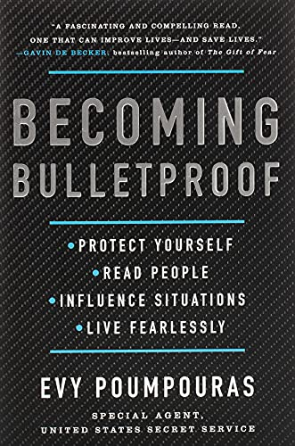 9781982103750: Becoming Bulletproof: Protect Yourself, Read People, Influence Situations, and Live Fearlessly