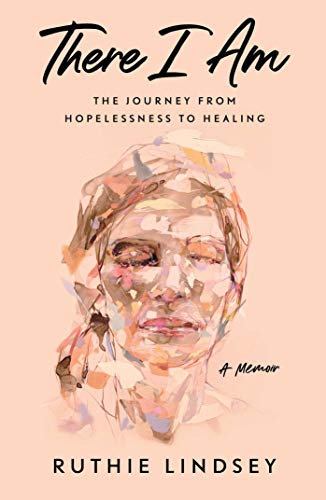 Book Cover: There I Am: The Journey from Hopelessness to Healing--A Memoir