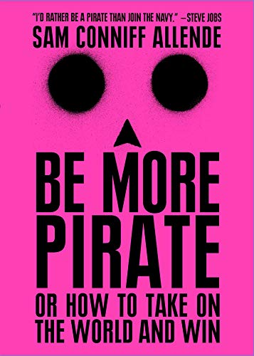 9781982109615: Be More Pirate: Or How to Take on the World and Win