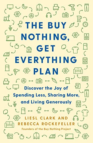 Book Cover: Buy Nothing, Get Everything: Discover the Joy of Spending Less, Sharing More, and Living Generously