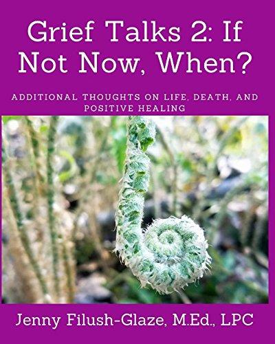 Grief Talks 2: If Not Now, When?: Jenny Filush-Glaze