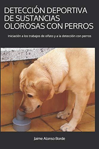 9781982988975: DETECCIÓN DEPORTIVA DE SUSTANCIAS OLOROSAS CON PERROS: Iniciación a los trabajos de olfato y a la detección con perros