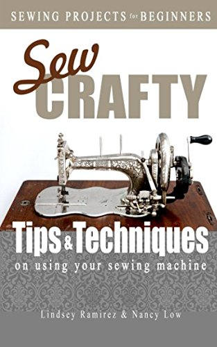 Sew Crafty: Tips and Techniques on Using Your Sewing Machine 9781983056734 Learning to sew for the young beginner has never been easier. You will learn about the history of sewing machines, thread and needles, a