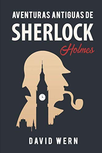 9781983106422: Aventuras antiguas de Sherlock Holmes. Novela policíaca de detectives, misterio y enigmas: una obra escrita siguiendo las huellas literarias del personaje creado por Arthur Conan Doyle.