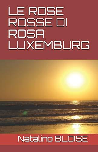 9781983305467: LE ROSE ROSSE DI ROSA LUXEMBURG