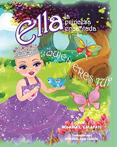 qui?n Eres T??: Ella La Princesa Encantada: Calafati, Rosaria L.