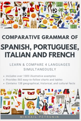 9781983334269: Comparative Grammar of Spanish, Portuguese, Italian and French: Learn & Compare 4 Languages Simultaneously