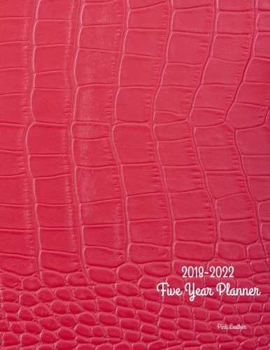 2018 - 2022 Pink Leather Five Year Planner: 2018-2022 Monthly Schedule Organizer ? Agenda Planner ...