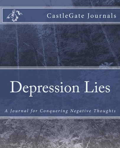 Depression Lies: - A Journal for Conquering Negative Thoughts: CastleGate Journals