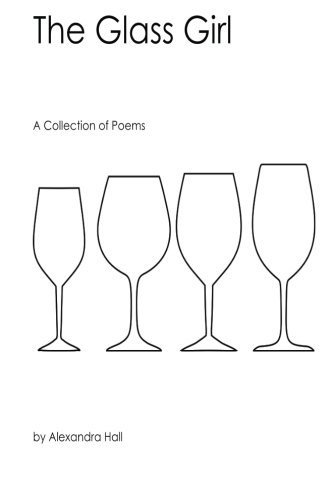 The Glass Girl: A Collection of Poems: Alexandra Hall
