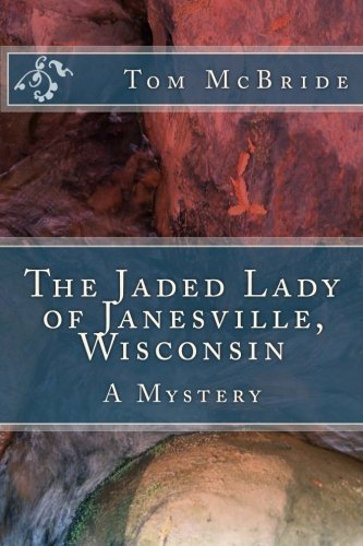 The Jaded Lady of Janesville, Wisconsin: A Mystery: Tom McBride