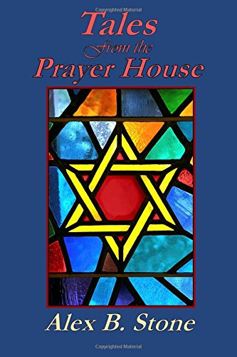 Tales from the Prayer House: Stone, Alex B.