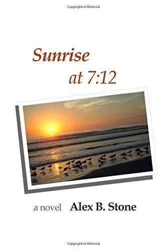 Sunrise at 7: 12: Stone, Alex B.