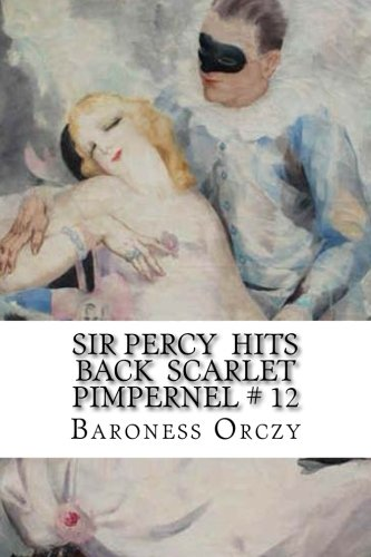 Sir Percy Hits Back Scarlet Pimpernel #: Orczy, Baroness