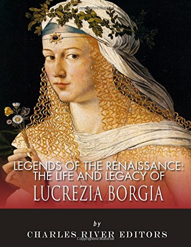 9781983539060: Legends of the Renaissance: The Life and Legacy of Lucrezia Borgia