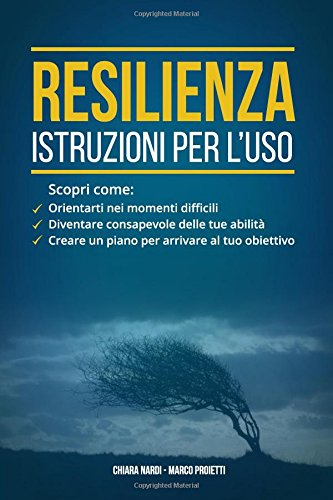 Resilienza: Istruzioni Per L'Uso: Scopri Come: Orientarti: Proietti, Marco