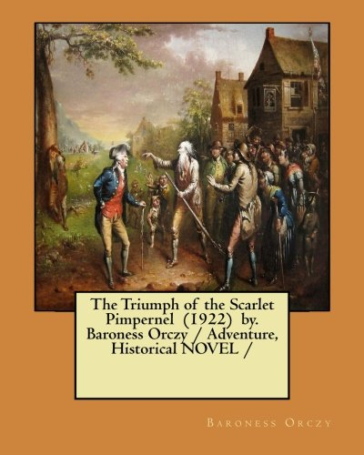 9781983561399: The Triumph of the Scarlet Pimpernel (1922) by. Baroness Orczy / Adventure, Historical NOVEL /