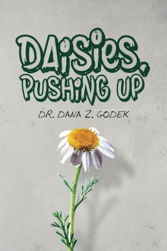 Daisies, Pushing Up: Dr. Dana Z. Godek