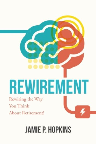 Rewirement: Rewiring The Way You Think About: Hopkins, Jamie P.