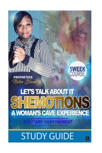 ShEMotioNs Study Guide: A Woman's Cave Experience-Solitary Confinement: Nakia L Bland