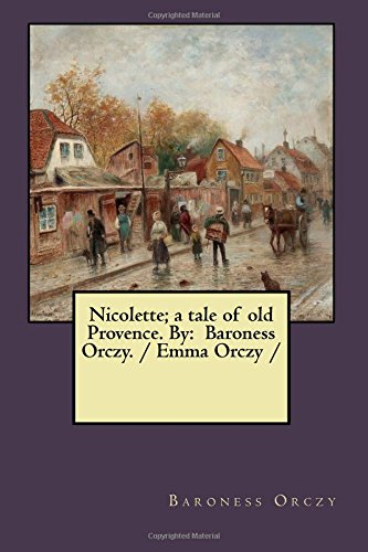 9781983620478: Nicolette; a tale of old Provence. By: Baroness Orczy. / Emma Orczy /