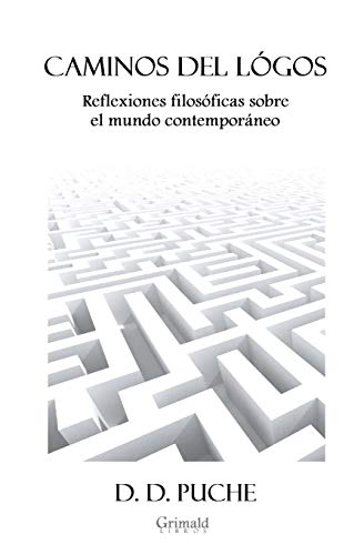 Caminos del logos: Reflexiones filosoficas sobre el: D D Puche