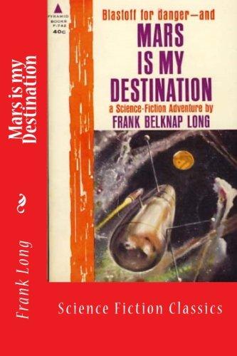 Mars Is My Destination: Science Fiction Classics: Long, Frank Belknap