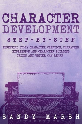 Character Development: Step-by-Step | Essential Story Character Creation, Character Expression and ...