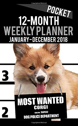 "2018 Pocket Weekly Planner - Most Wanted Corgi: Daily Diary Monthly Yearly Calendar 5"" x 8""..."