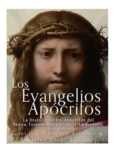 Los Evangelios Apocrifos: La Historia de Los: Charles River Editors