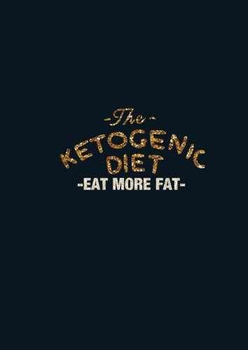 The ketogenic diet eat more fat: Keto Diet Tracker For Faster Results And Success 90-Days Log Book ...
