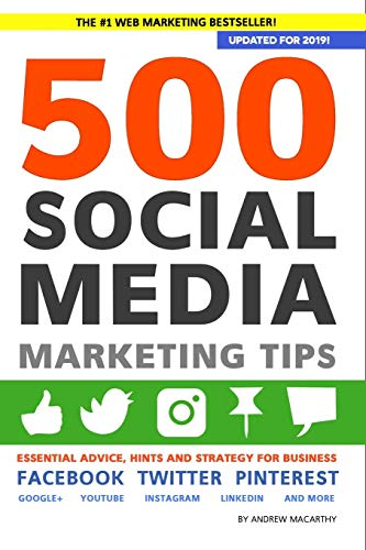 9781983805912: 500 Social Media Marketing Tips: Essential Advice, Hints and Strategy for Business: Facebook, Twitter, Pinterest, Google+, YouTube, Instagram, LinkedIn, and More!