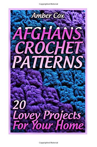 9781983839139: Afghans Crochet Patterns: 20 Lovey Projects For Your Home: (Crochet Patterns, Crochet Stitches) (Crochet Book)