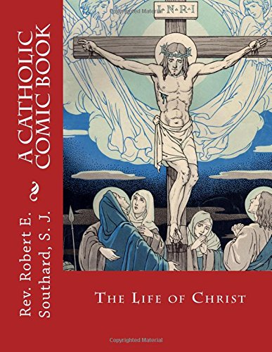 The Life of Christ: A Catholic Comic: Southard S. J.,