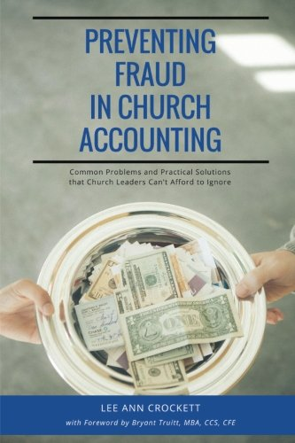 Preventing Fraud in Church Accounting: Common Problems and Practical Solutions that Church Leaders ...