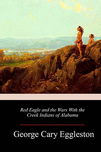 Red Eagle and the Wars With the: Eggleston, George Cary
