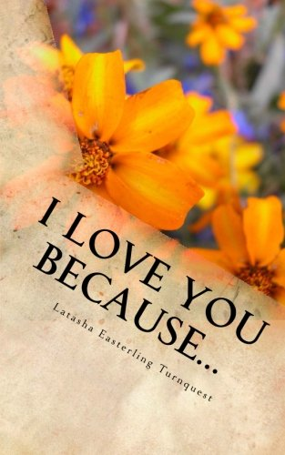 I Love You Because.: Mrs. Latasha Easterling Turnquest