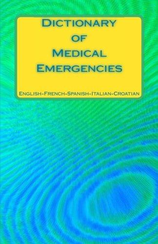 Dictionary of Medical Emergencies English-French-Spanish-Italian-Croatian: Ciglenecki, Edita