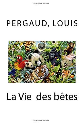 La Vie Des Betes (Paperback): Pergaud Louis