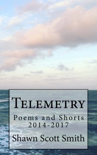 Telemetry: Poems and Shorts 2014-2017 (Paperback): Shawn Scott Smith