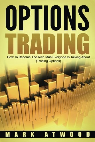 Options Trading: How To Become The Rich Man Everyone Is Talking About: (Trading Options): Mark ...
