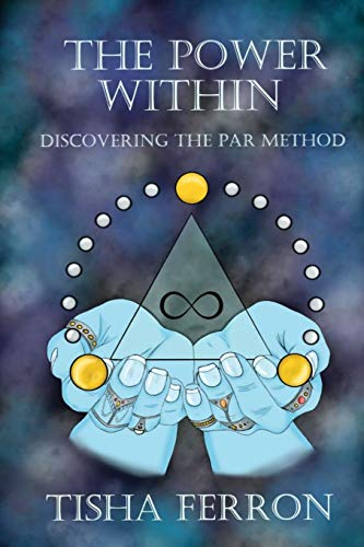 Law of Attraction 7 Key to Success: The Power Within Discovering The Par Method: Tisha Ferron