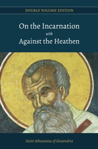On the Incarnation with Against the Heathen: Alexandria, St Athanasius
