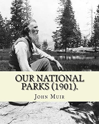 Our National Parks (1901). by: John Muir: John Muir